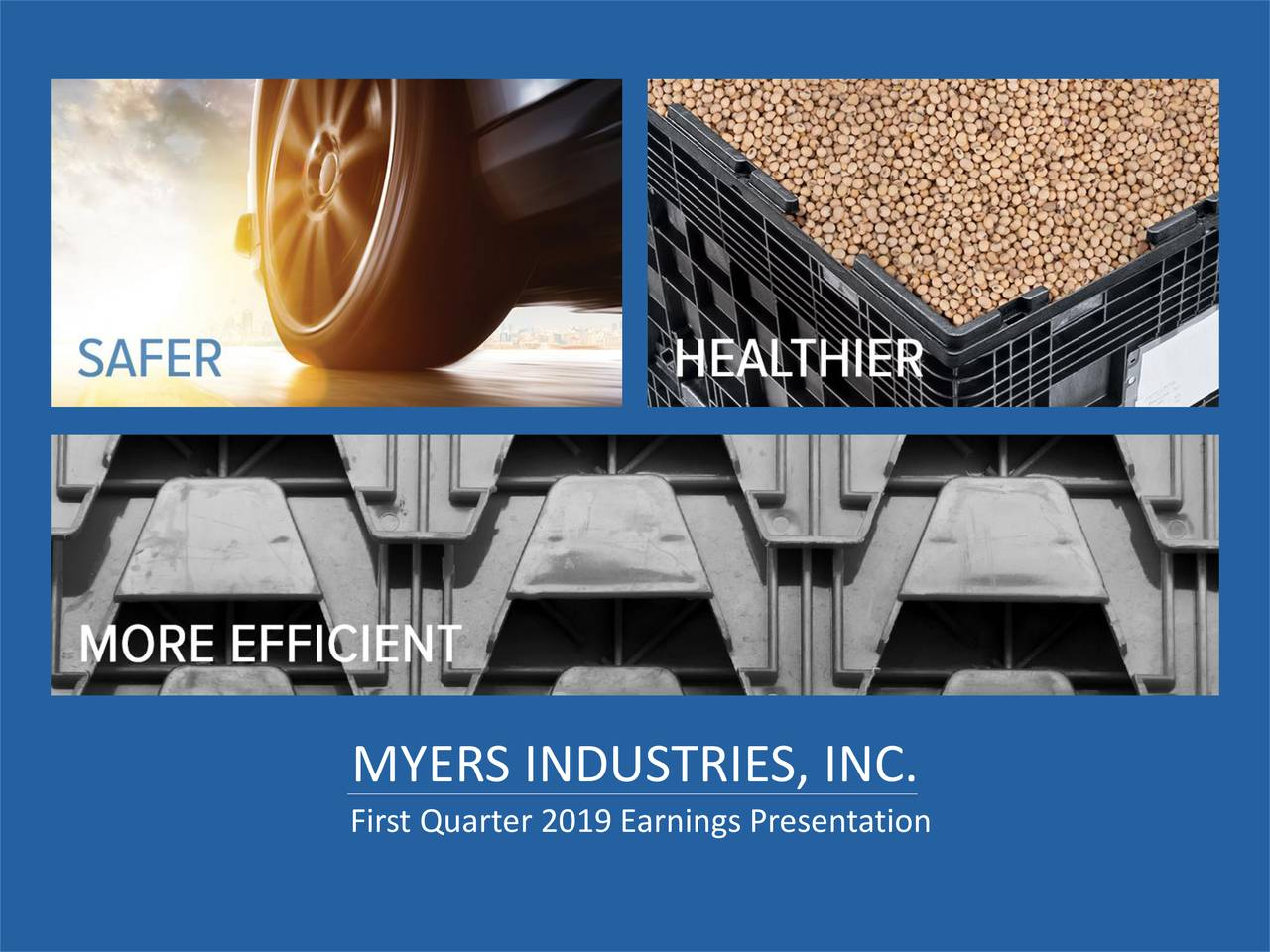21 54 91 Color 37 97 161 142 184 230 211 227 245 Font Color 56 67 73 MYERS INDUSTRIES, INC. First Quarter 2019 Earnings Presentation