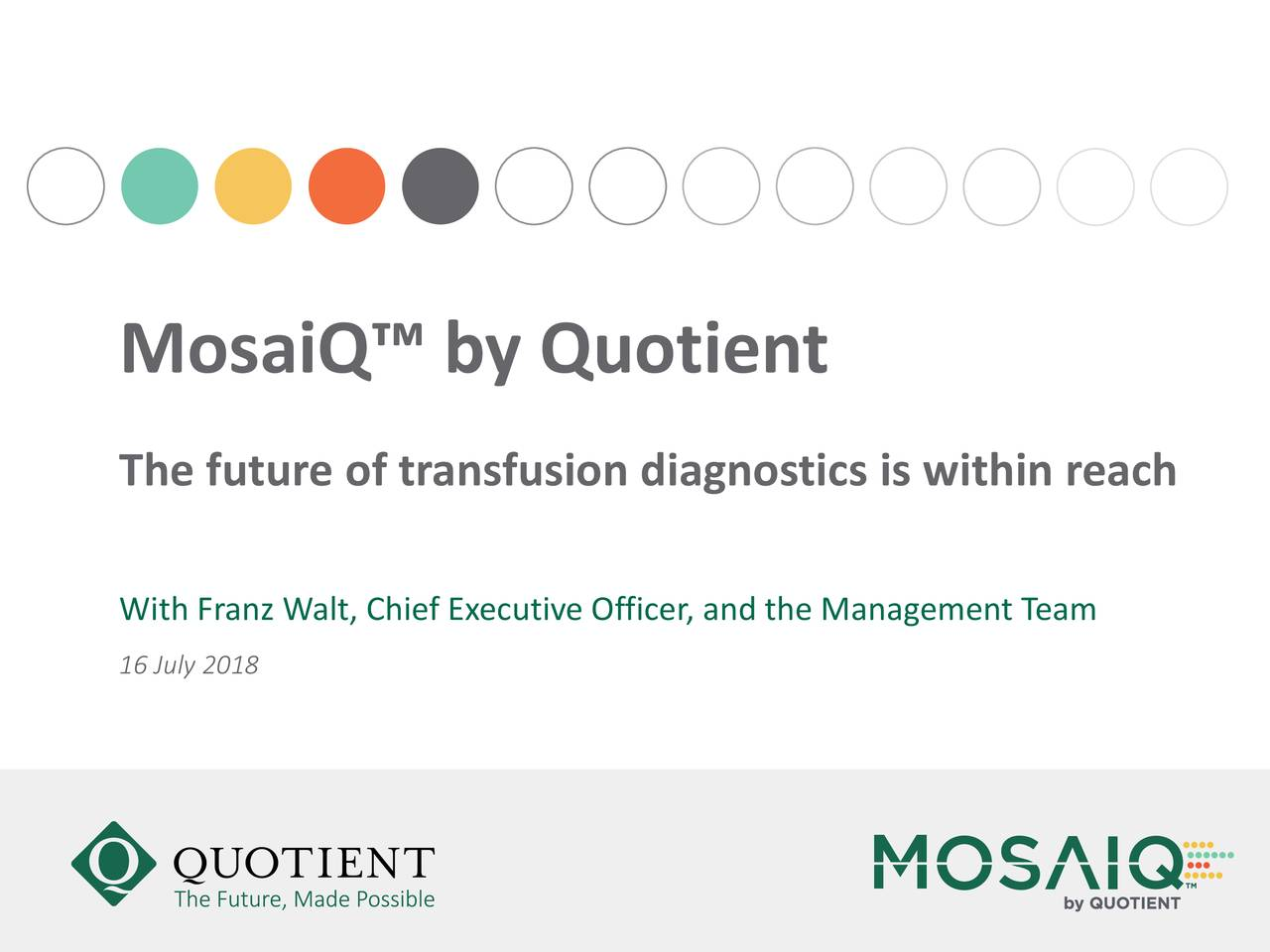 The future of transfusion diagnostics is within reach With Franz Walt, Chief Executive Officer, and the Management Team 16 July 2018