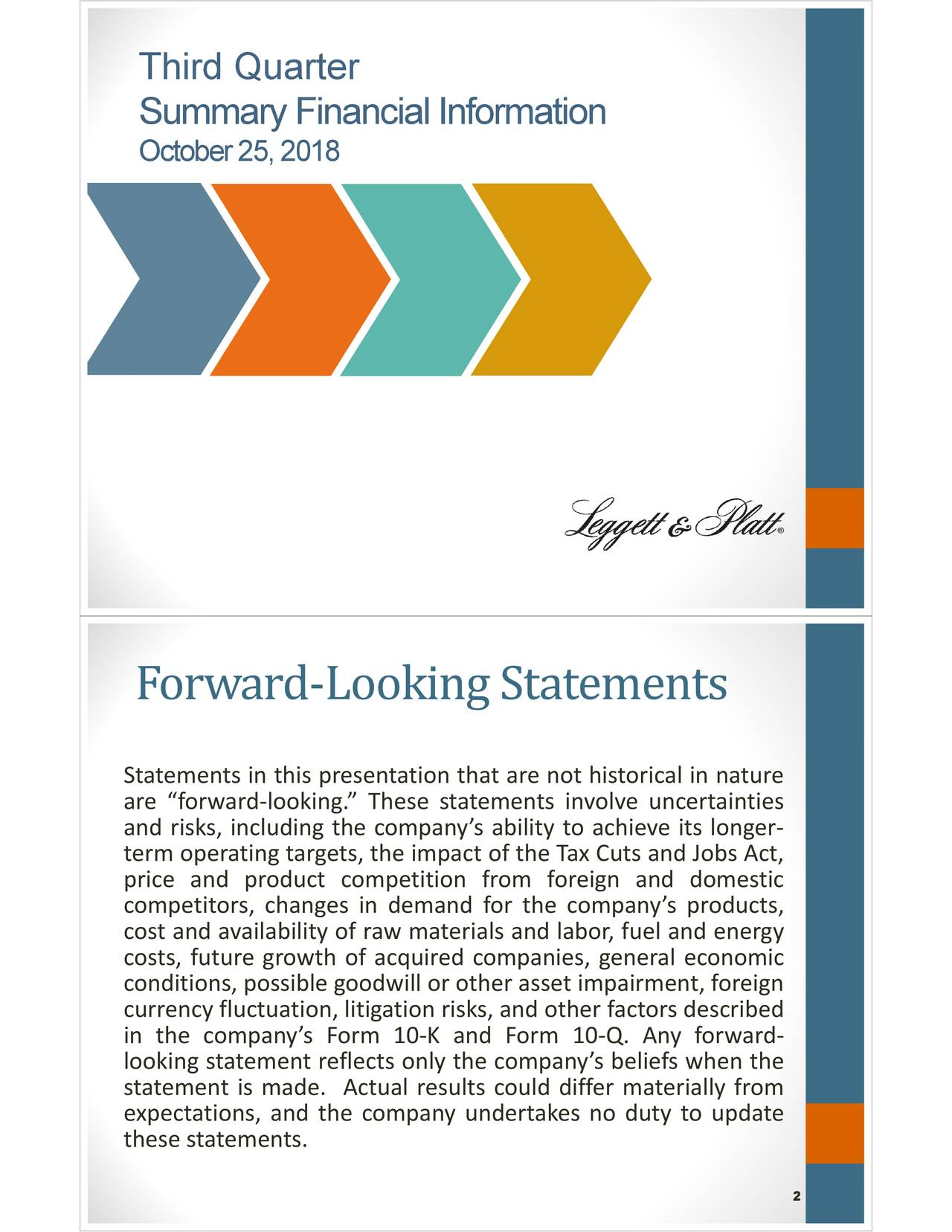 "Summary Financial Information October 25, 2018 Forward-Looking Statements Statements in this presentation that are not historical in nature are ""forward‐looking."" These statements involve uncertainties and risks, including the company's ability to achieve its longer‐ term operating targets, the impact of the Tax Cuts and Jobs Act, price and product competition from foreign and domestic competitors, changes in demand for the company's products, cost and availability of raw materials and labor, fuel and energy costs, future growth of acquired companies, general economic conditions, possible goodwill or other asset impairment, foreign currency fluctuation, litigation risks, and other factors described in the company's Form 10‐K and Form 10‐Q. Any forward‐ looking statement reflects only the company's beliefs when the statement is made. Actual results could differ materially from expectations, and the company undertakes no duty to update these statements. 2"