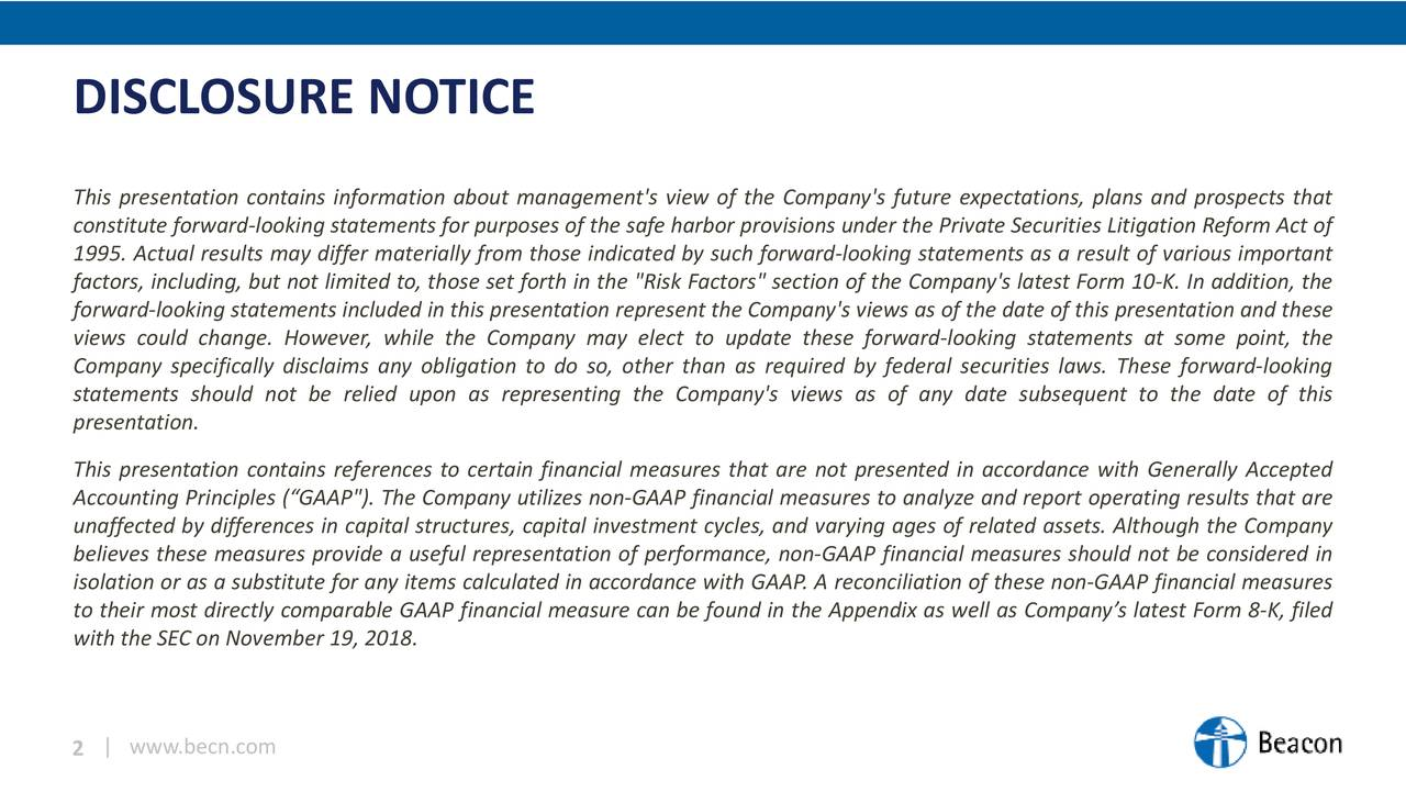 "This presentationcontains information about management's view of the Company's future expectations, plans and prospects that constituteforward-looking statementsfor purposes of the safeharbor provisions under the PrivateSecurities Litigation Reform Act of 1995. Actual results may differ materially from those indicated by such forward-looking statements as a result of various important factors, including, but not limited to, those set forth in the ""Risk Factors"" section of the Company's latestForm 10-K. In addition, the forward-looking statements included in this presentationrepresent the Company's views as of the date of this presentationand these views could change. However, while the Company may elect to update these forward-looking statements at some point, the Company specifically disclaims any obligation to do so, other than as required by federal securities laws. These forward-looking statements should not be relied upon as representing the Company's views as of any date subsequent to the date of this presentation. This presentation contains references to certain financial measures that are not presented in accordance with Generally Accepted Accounting Principles (""GAAP""). The Company utilizes non-GAAP financial measures to analyze and report operating results that are unaffected by differences in capital structures, capital investment cycles, and varying ages of related assets. Although the Company believes these measures provide a useful representation of performance, non-GAAP financial measures should not be considered in isolation or as a substitute for any items calculated in accordance with GAAP. A reconciliation of these non-GAAP financial measures to their most directly comparable GAAP financial measure can be found in the Appendix as well as Company's latest Form 8-K, filed with the SECon November 19, 2018. 2 