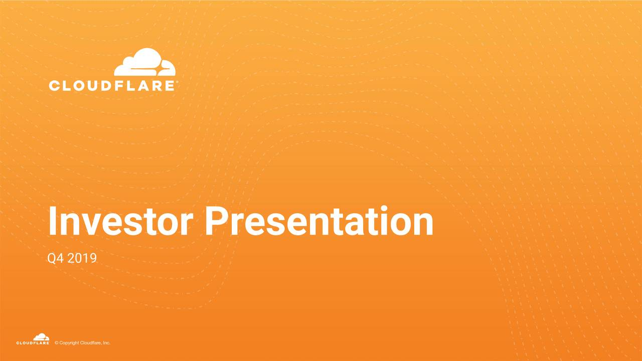 Cloudflare, Inc. 2019 Q4 - Results - Earnings Call Presentation - Cloudflare, Inc. (NYSE:NET) | Seeking Alpha