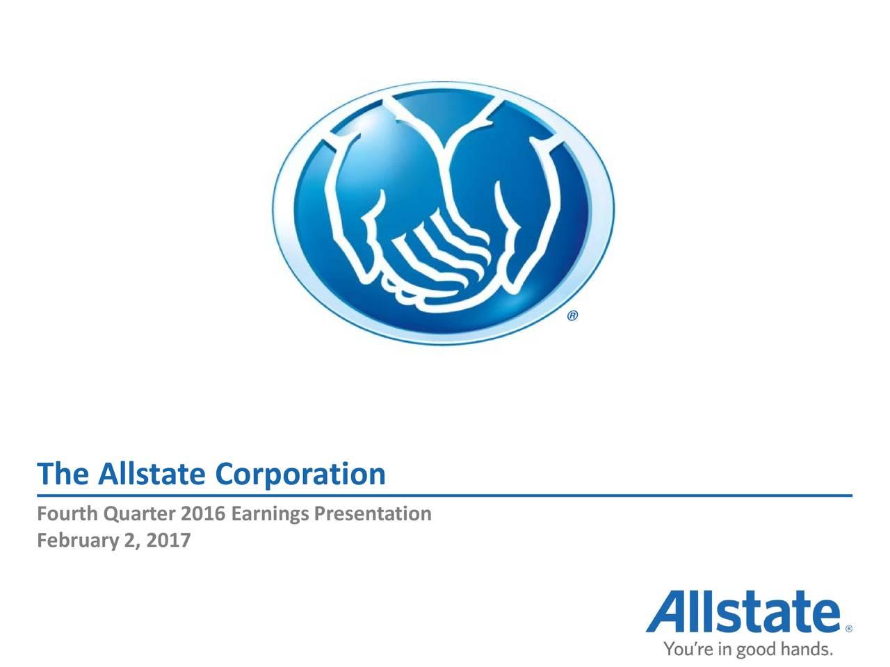 The Allstate Corporation Fourth Quarter 2016 Earnings Presentation February 2, 2017