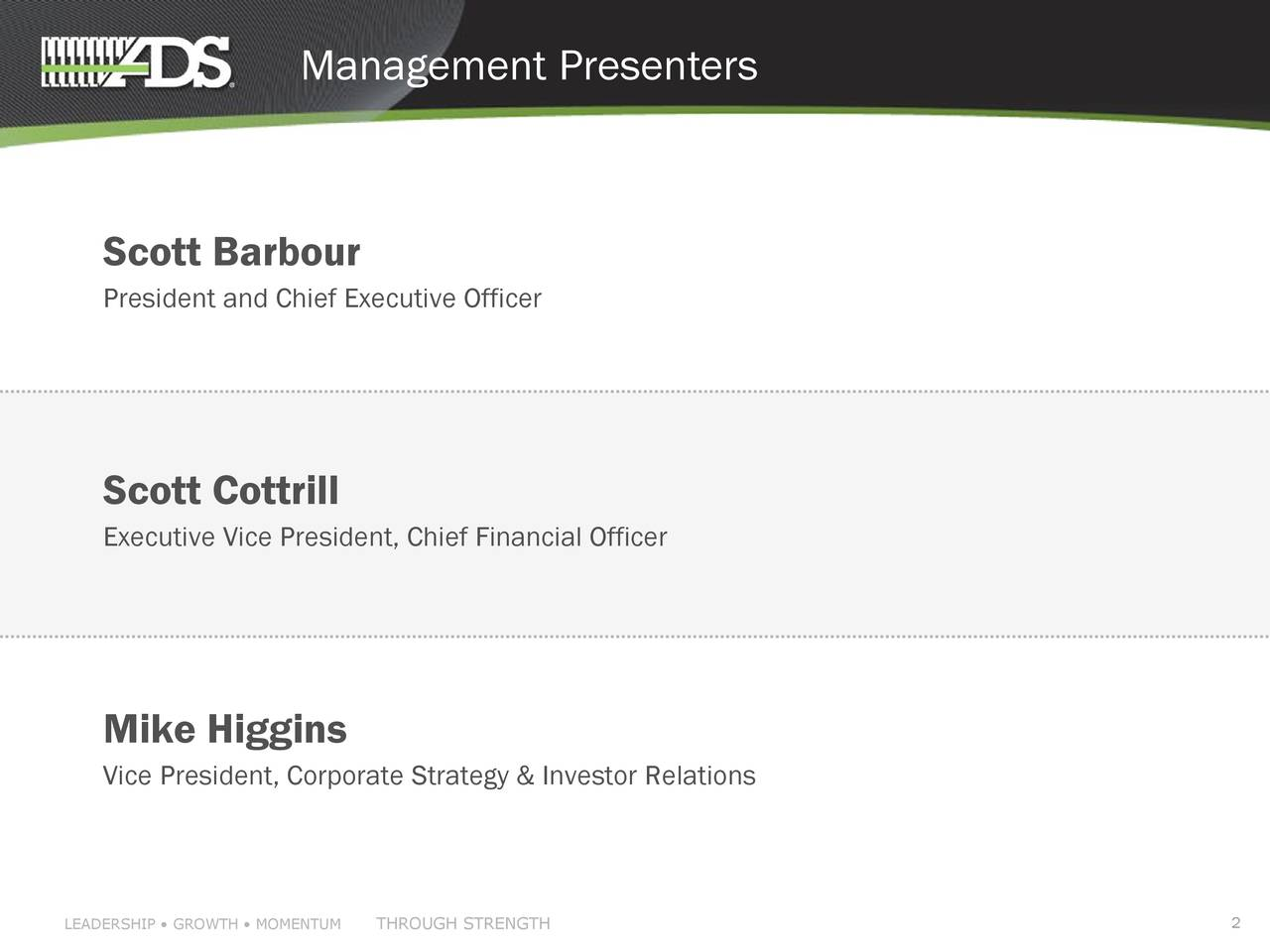 Scott Barbour President and Chief Executive Officer Scott Cottrill Executive Vice President, Chief Financial Officer Mike Higgins Vice President, Corporate Strategy & Investor Relations LEADERSHIP • GROWTH • MTHROUGH STRENGTH 2