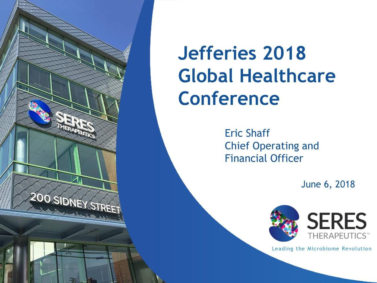 Global Healthcare Conference Eric Shaff Chief Operating and Financial Officer June 6, 2018 Leading the Microbiome Revolution